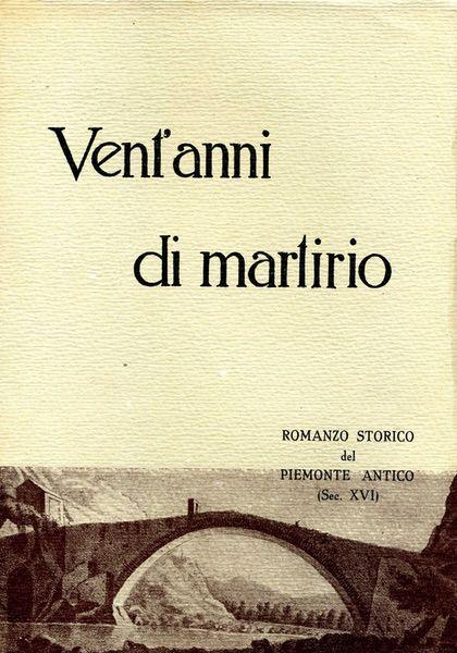 libro Vent'anni di martirio, romanzo storico del Piemonte antico